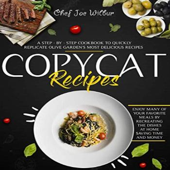 Copycat Recipes A Step-by-Step Cookbook to Quickly
