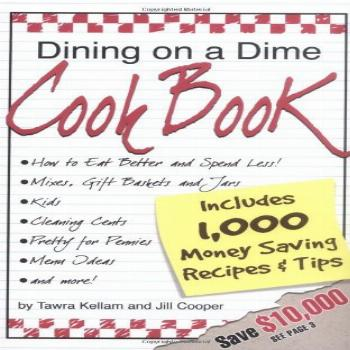 Dining on a Dime Cook Book 1000 Money Saving Recipes and