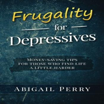 Frugality for Depressives Money-saving tips for those who
