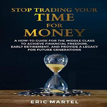 Stop Trading Your Time for Money A how-to guide for the